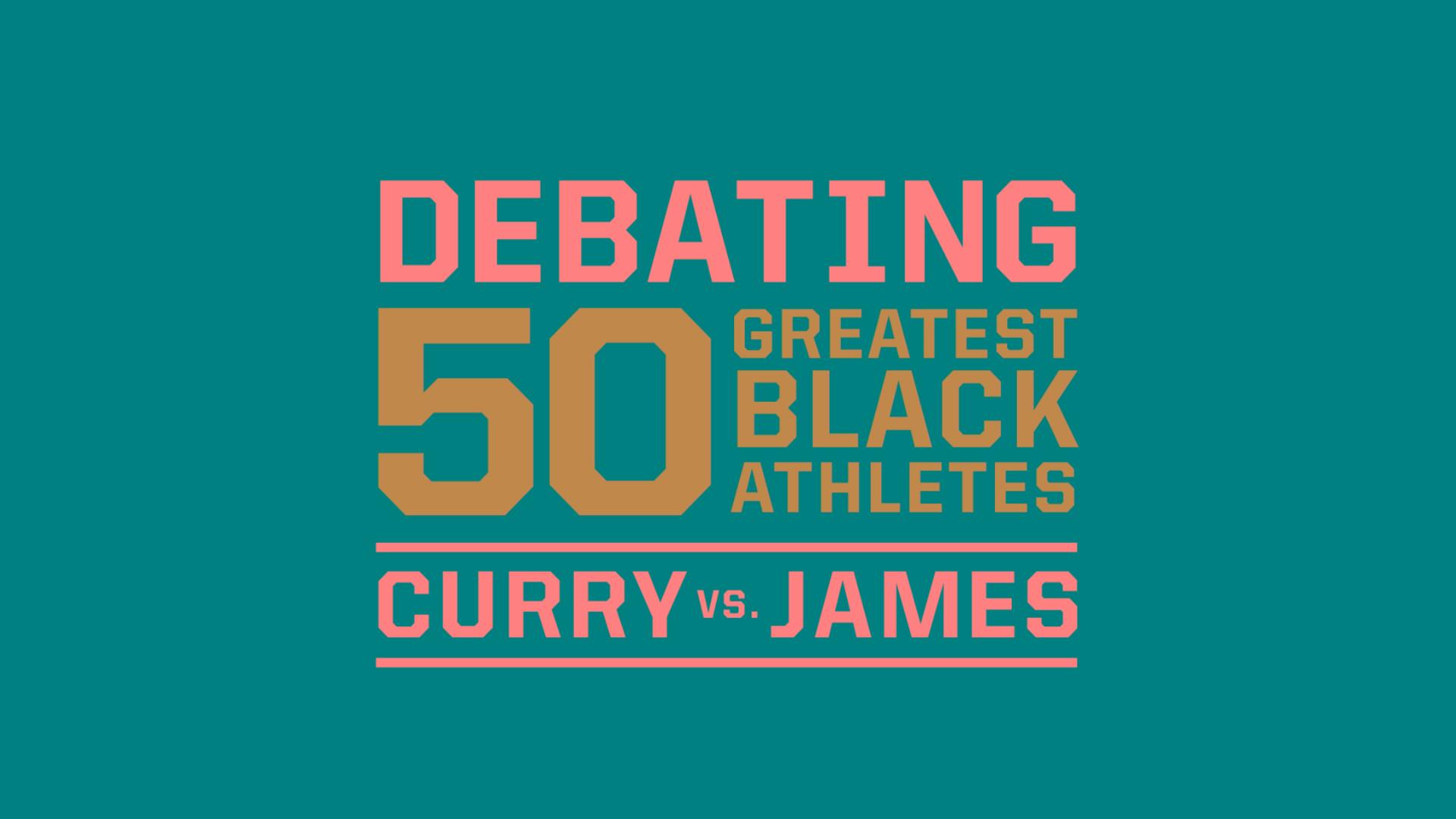 d68983d9f4 50 Greatest Black Athletes debate: LeBron James vs. Stephen Curry